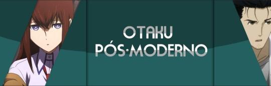 Seja você também um Otaku Pós-Moderno. Clique na imagem e confira nosso mais novo parceiro.